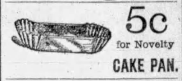 Kristin Holt | Victorian Cake: Tins, Pans, Moulds. Advertisement for 5c novelty cake pan, illustrated loaf with fluted ends. Evening News of Buffalo, NY on May 10, 1888.