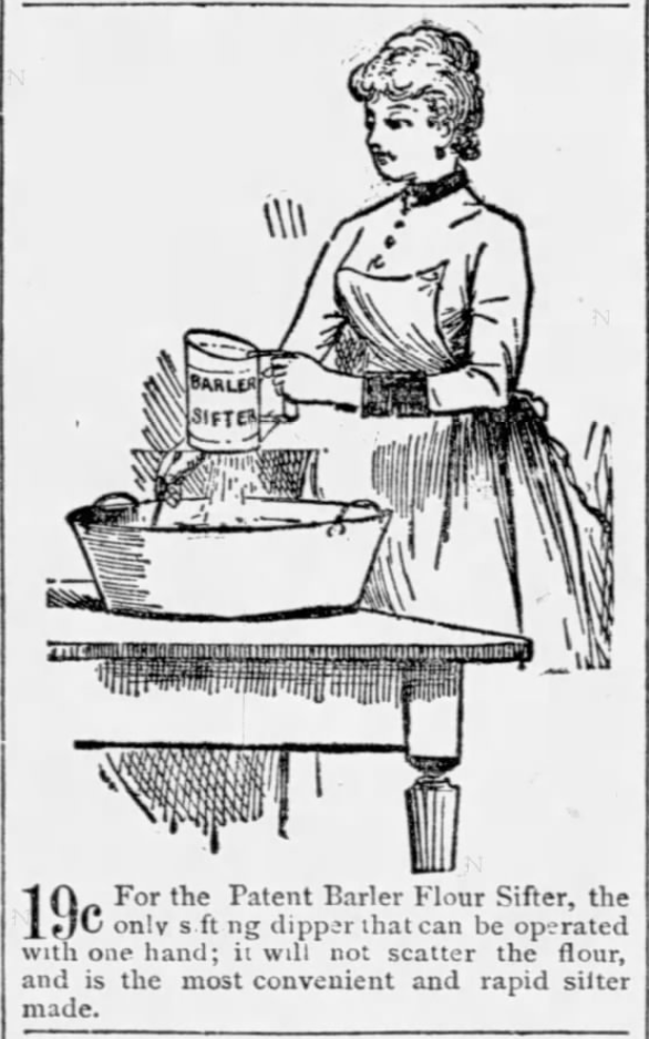 Kristin Holt | Victorian Cooking: The Sifter ~ An American Victorian Invention? Patent Barler Flour Sifter, sold for 19 cents (operated with one hand). Advertised in the Chicago Tribune of Chicago, Illinois on April 19, 1887.