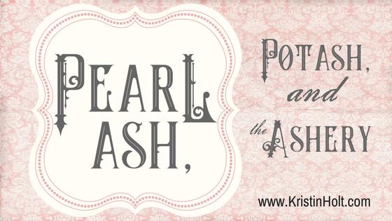 Pearl Ash, Potash, and the Ashery