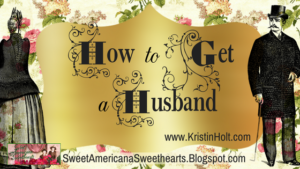 Kristin Holt | How to Get a Husband. Related to Courtship, Old West Style.