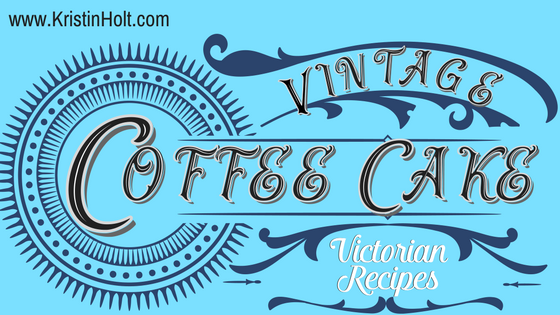 Kristin Holt | Vintage Coffee Cake- Victorian Recipes