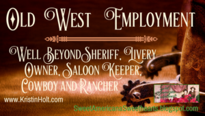 Kristin Holt | Old West Employment: Well Beyond Sheriff, Livery Owner, Saloon Keeper, Cowboy and Rancher. Related to Book Description: The Drifter's Proposal.