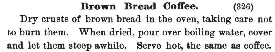 "Kristin Holt | Victorian Coffee. ""Brown Bread Coffee"" substitute for invalids. Published in Three Hundred Tested Recipes, 2nd Edition, 1895."