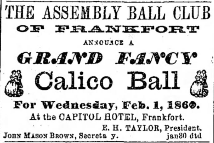 Kristin Holt | Calico Balls: The Fashionable Thing of the Late 19th Century. The Aseembly Ball Club of Frankfort Announce a Grand Fancy Calico Ball in The Louisville Daily Courier of Louisville, Kentucky, January 30, 1860.