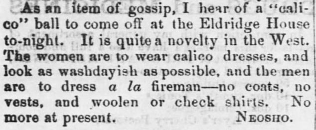 Kristin Holt | Calico Balls: The Fashionable Thing of the Late 19th Century. Calico Ball in the West, to appear as washday-ish as possible. The Emporia Weekly News of Emporia, Kansas on February 4, 1860.