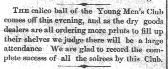 Kristin Holt | Calico Balls: The Fashionable Thing of the Late 19th Century. The Calico Ball of the Young Men's Club, reported in The Leavenworth Times of Leavenworth, Kansas on November 11, 1870.