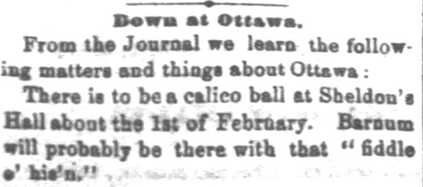 "Kristin Holt | Calico Balls: The Fashionable Thing of the Late 19th Century. Lawrence Daily Journal of Lawrence, Kansas, January 20, 1872. ""There is a calico ball at Sheldon's Hall about the 1st of February. Barnum will probably be there with that ""fiddle o' his'n."""