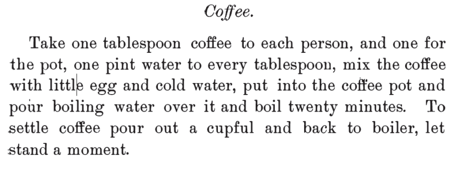 Kristin Holt | Victorian Coffee. Coffee Recipe from The Columbian Cook Book Containing Reliable Rules for Plain and Fancy Cooking, Published 1892.
