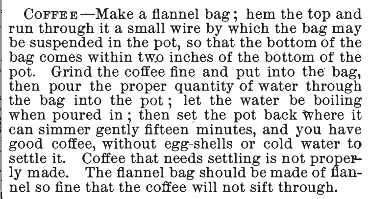 Kristin Holt | Victorian Coffee: How to make coffee with a flannel bag, and no egg shells or cold water to settle the grounds. From the Homemade Cook Book, 1885.