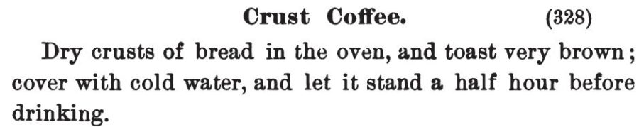 "Kristin Holt | ""Crust Coffee"" substitute for invalids. Publihsed in Three Hundred Tested Recipes, 2nd Edition, 1895."