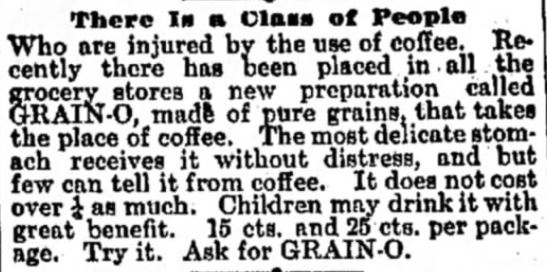 "Kristin Holt | Victorian Coffee. ""There is a class of people who are injured by the use of coffee."" Drink Grain-O instead! Published in Fayette County leader of Fayette, Iowa, September 23, 1897."