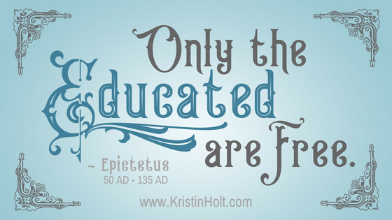 "Kristin Holt | Victorian Professional Women do not Possess the Brain Power to Succeed. Quote from Epictetus (50 AD to 135 AD), ""Only the educated are free."""