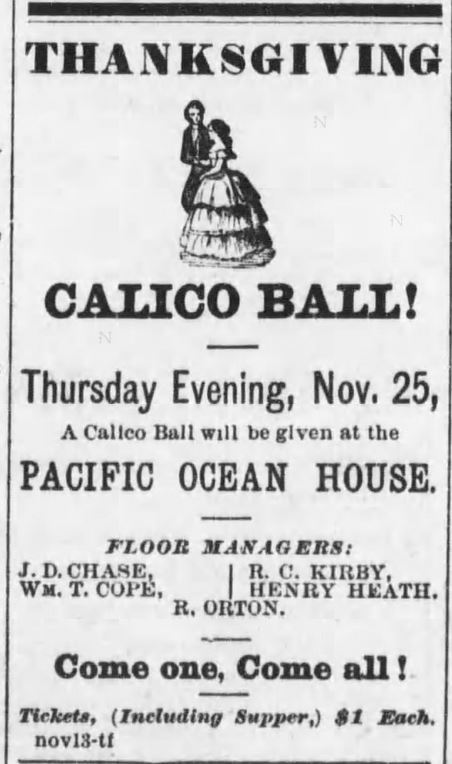 Kristin Holt | Calico Balls: The Fashionable Thing of the Late 19th Century. Thanksgiving Calico Ball announced at the Pacific Ocean House in Santa Cruz Sentinel of Santa Cruz, California on November 20, 1875..