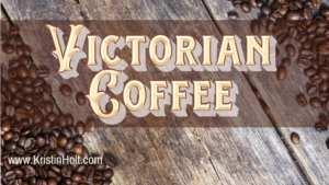 Kristin Holt | Victorian Coffee. Related to A Victorian-American Thanksgiving Day, 1897