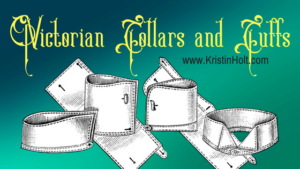 Kristin Holt | Related to Hat Etiquette (and proper dress): Victorian Collars and Cuffs