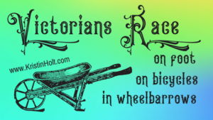 Kristin Holt | Victorians Race: on foot, on bicycles, in wheelbarrows. Related to Book Description: Isabella's Calico Groom.