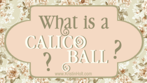 Kristin Holt | What is a Calico Ball?