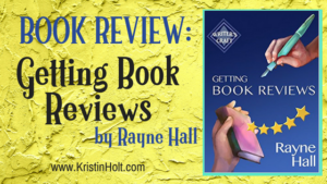 """BOOK REVIEW: Getting Book Reviews by Rayne Hall"" by Author Kristin Holt"