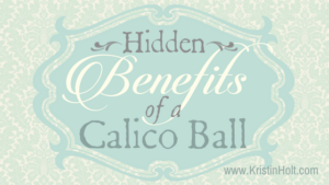 Kristin Holt | Hidden Benefits of a Calico Ball