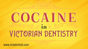 Kristin Holt | Cocaine in Victorian Dentistry. Related to Book Description: Isabella's Calico Groom.