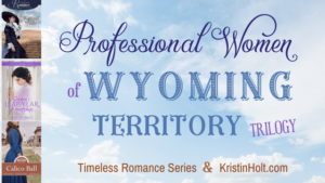 Kristin Holt | Professional Women of Wyoming Territory Trilogy Related to: BOOK BIRTHDAY: Read the Opening Scenes of ISABELLA'S CALICO GROOM, FREE! EXCLUSIVE!