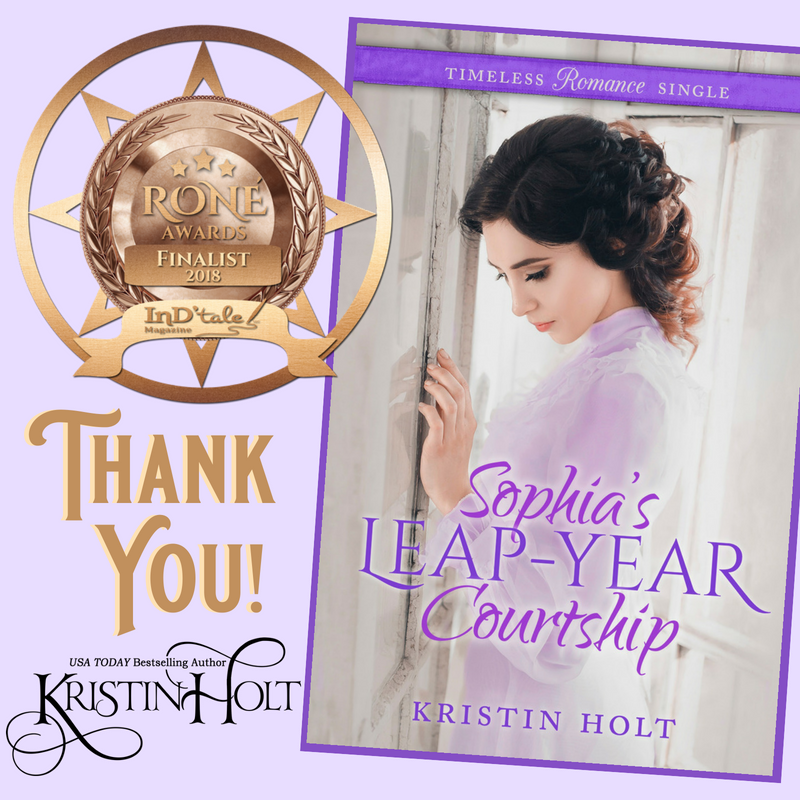 Thank You, Readers! SOPHIA'S LEAP-YEAR COURTSHIP is a 2018 Finalist for the RONE AWARD (Novella Category). SOPHIA'S LEAP-YEAR COURTSHIP later placed FIRST in the Novella Category.