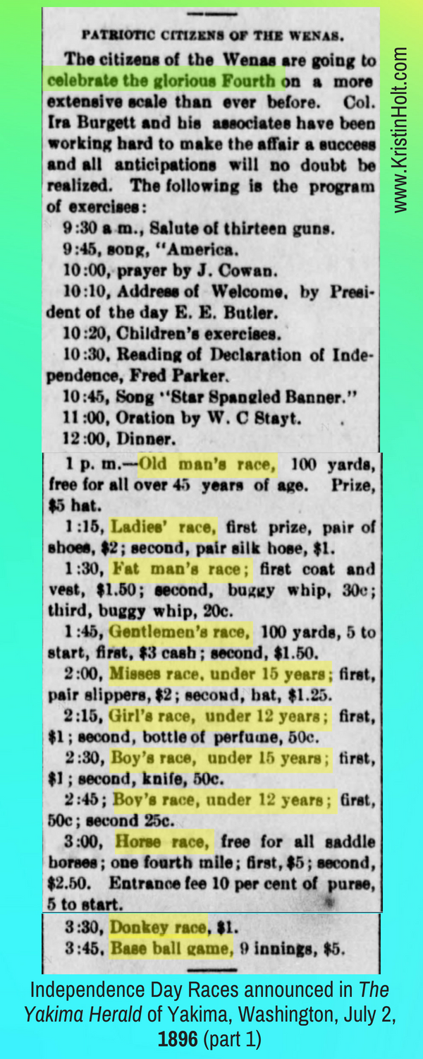 Kristin Holt } Victorians Race: On Food, On Bicycles, In Wheelbarrows. Patrotic Citizens of the year, in celebrating the Glorious Fourth: a listing of races and events announced in The Yakima Herald of Yakima, Washington on July 2, 1896, Part 1 of 2.