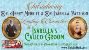 Introducing Dr. Henry Merritt & Dr. Isabella Pattison in Isabella's Calico Groom by USA Today Bestselling Author Kristin Holt.