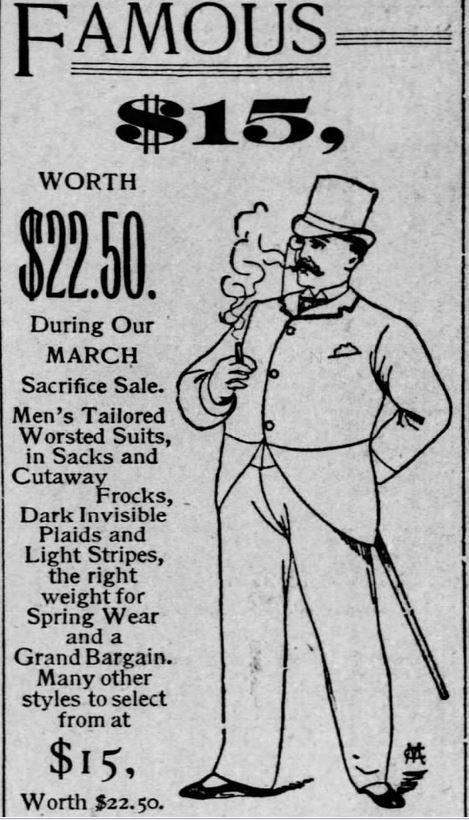 Kristin Holt | The Victorian Man's Suit of Clothes. Advertisement, illustrated, showing a man in top hat and cut-away coat. His full suit is advertised for $15 (worth $22.50) during Famous Shoe & Clothing Co.'s March Sacrifice Sale. From the St. Louis Post-Dispatch of St. Louis, Missouri on March 6, 1891.