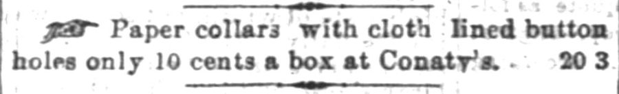 Kristin Holt   Victorian Collars and Cuffs (for men). Paper Collars with cloth-lined button holes advertised in The Indianapolis News on June 20, 1870.