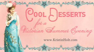 Kristin Holt | Cool Desserts for a Victorian Summer Evening.