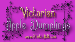 Kristin Holt | Victorian Apple Dumplings. Related to Old Time Recipe, Shortbread.