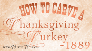 Kristin Holt | How to Carve a Thanksgiving Turkey ~ 1889. Related to A Victorian-American Thanksgiving Day, 1897.