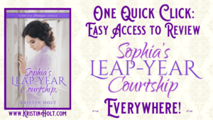 """One Quick Click: Easy Access to Review SOPHIA'S LEAP-YEAR COURTSHIP Everywhere!"" via KristinHolt.com"