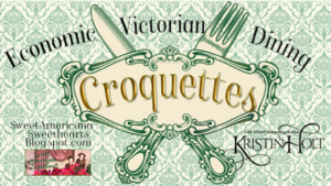 Kristin Holt | Croquettes: Economic Victorian Dining. Related to Book Review–Things Mother Used to Make: A Collection of Old Time Recipes, Some Nearly One Hundred Years Old and Never Published Before