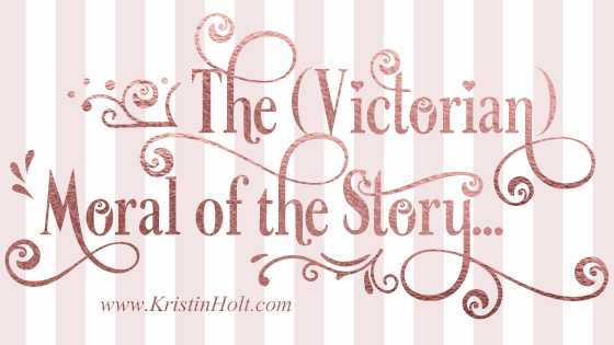 The (Victorian) Moral of the Story…
