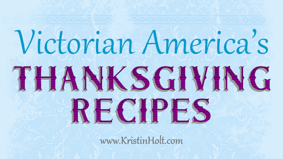 Kristin Holt: Victorian America's Thanksgiving Recipes