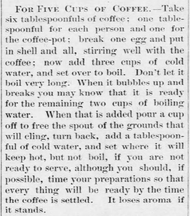 "Kristin Holt | Victorian Coffee. ""For Five Cups of Coffee"", instructions for brewing (eggshell and all!) published in the Washington Republican of Washington, Kansas on August 29, 1879."