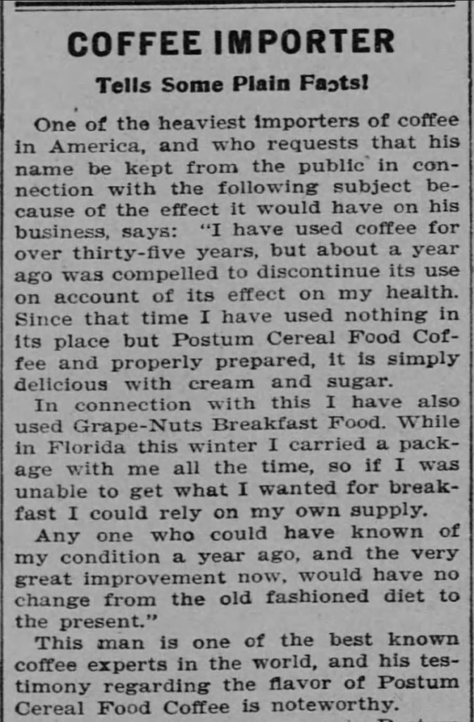 "Kristin Holt | Victorian Coffee. ""Coffee Importer Tells Some Plain Facts""; Postum Cereal Food Coffee advertised as a healthful substitute for coffee! Part 1. Published in The Topeka State Journal of Topeka, Kansas on November 27, 1901."