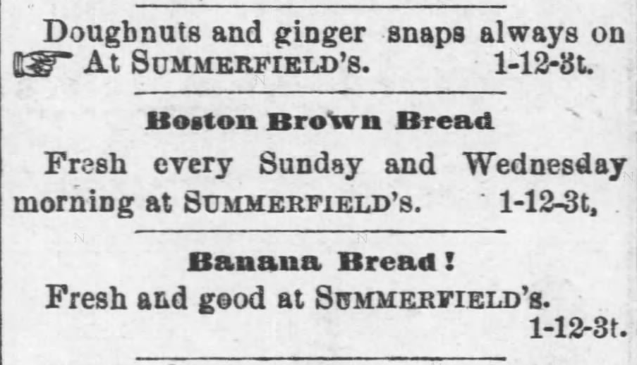 Kristin Holt | Victorian America's Banana Bread | Advertisements from The Kansas Daily Tribune of Lawrence, Kansas on January 13, 1881. Summerfield's offers doughnuts, ginger snaps, Boston brown bread, and banana bread!