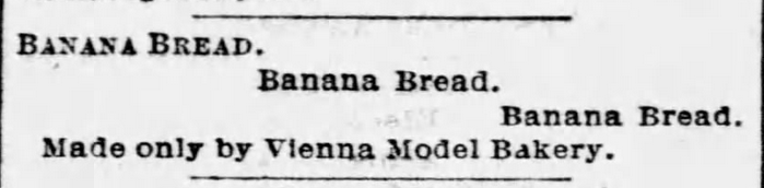 "Kristin Holt | Victorian America's Banana Bread. Advertisement from Vienna Model Bakery, ""Banana Bread Made Only by Vienna Model Bakery."" From St. Louis Post-Dispatch on April 22, 1893."