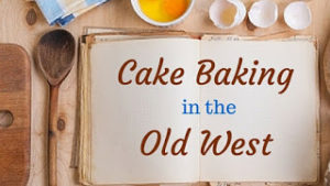 Kristin Holt | Cake Baking in the Old West (guest post on PatyJager.net)