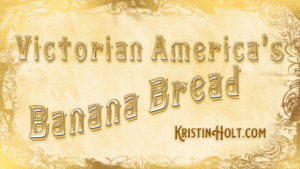 Kristin Holt | Victorian America's Banana Bread. Related to Peanut Butter in Victorian America.