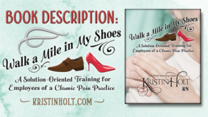 Kristin Holt -WALK A MILE IN MY SHOES: A Solution-Oriented Training for Employees of a Chronic Pain Practice-- Book Description by USA Today Bestselling Author Kristin Holt.