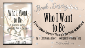 Kristin Holt | Nonfiction Title: Author Kristin Holt's website includes this Book Description of WHO I WANT TO BE, a Devotional Journey Through the Book of Matthew,