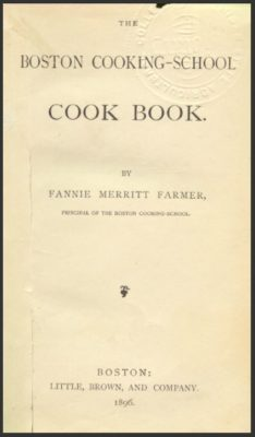 Kristin Holt | Image: Title Page of Boston Cooking-School Cook Book by Fannie Merrit Farmer, 1896.