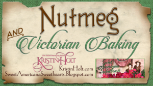 Nutmeg and Victorian Baking by Author Kristin Holt