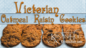 Link to: Author Kristin Holt shared Victorian-era (and early Edwardian-era) Oatmeal Raisin Cookie recipes.