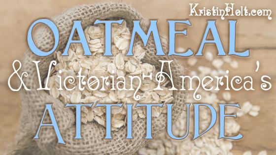 Oatmeal & Victorian America's Attitude