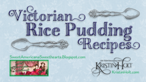 Kristin Holt | Victorian Rice Pudding Recipes. Related to Cool Desserts for a Victorian Summer Evening.